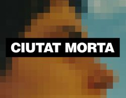 La censura del documental 'Ciutat Morta' en TV3 enciende las redes sociales