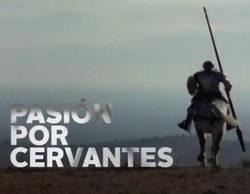 """RTVE llena su parrilla de """"Pasión por Cervantes"""" en el IV centenario de la muerte del escritor"""